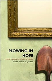 Plowing in Hope: Toward a Biblical Theology of Culture