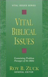 Vital Biblical Issues: Examining Problem Passages of the Bible