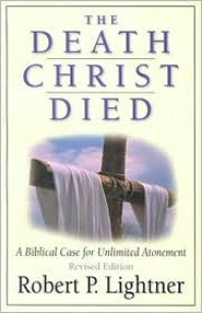 The Death Christ Died: A Biblical Case for Unlimited Atonement