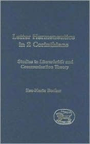 Letter Hermeneutics in 2 Corinthians: Studies in 'Literarkritik' and Communication Theory