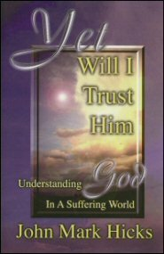 Yet Will I Trust Him: Understanding God in a Suffering World
