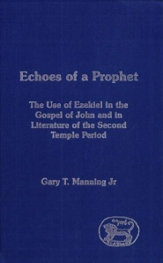 Echoes of a Prophet: The Use of Ezekiel in the Gospel of John and in Literature of the Second Temple Period