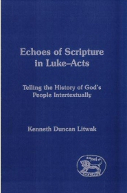Echoes of Scripture in Luke-Acts: Telling the History of God's People Intertextually