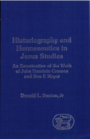 Historiography and Hermeneutics in Jesus Studies: An Examination of the Work of John Dominic Crossan and Ben F. Meyer