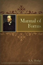 Manual of Forms for Baptism, Admission to the Communion, Administration of the Lord's Supper, Marriage, and Funerals, Ordination of Elders and Deacons, Etc.