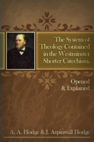 The System of Theology Contained in the Westminster Shorter Catechism Opened and Explained
