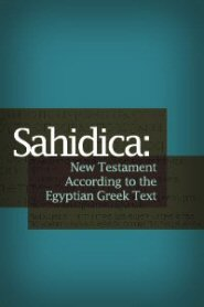 Sahidica: The New Testament According to the Egyptian Greek Text