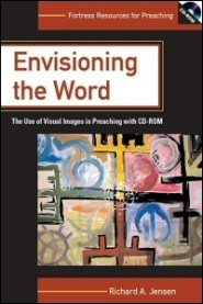 Envisioning the Word: The Use of Visual Images in Preaching