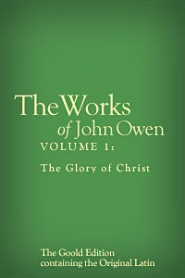 The Works of John Owen, Vol. 1: The Glory of Christ