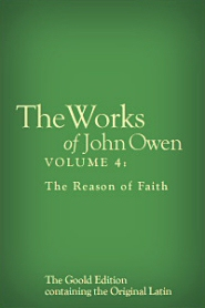 The Works of John Owen, Vol. 4: The Reason of Faith