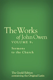 The Works of John Owen, Vol. 9: Sermons to the Church