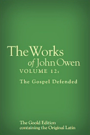 The Works of John Owen, Vol. 12: The Gospel Defended