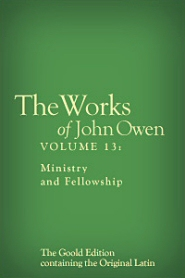The Works of John Owen, Vol. 13: Ministry and Fellowship