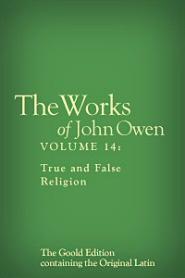 The Works of John Owen, Vol. 14: True and False Religion