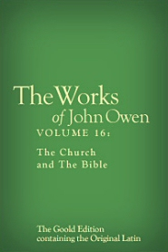 The Works of John Owen, Vol. 16: The Church and The Bible