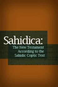 Sahidica: The New Testament According to the Sahidic Coptic Text