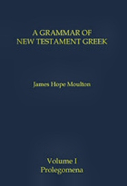 A Grammar of New Testament Greek, Vol. 1: Prolegomena
