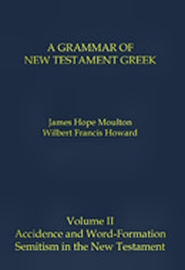 A Grammar of New Testament Greek, Vol. 2: Accidence and Word-Formation