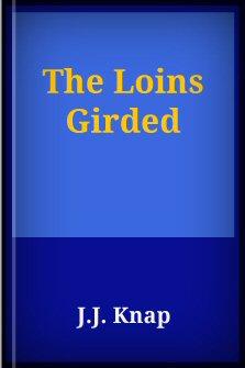 The Loins Girded