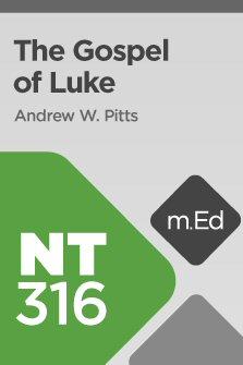Mobile Ed: NT316 Book Study: The Gospel of Luke (13 hour course)