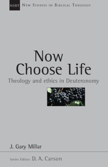 Now Choose Life: Theology and Ethics in Deuteronomy