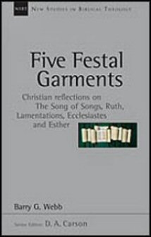 Five Festal Garments: Christian Reflections on the Song of Songs, Ruth, Lamentations, Ecclesiastes and Esther