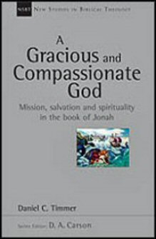 A Gracious and Compassionate God: Mission, Salvation and Spirituality in the Book of Jonah (New Studies in Biblical Theology)