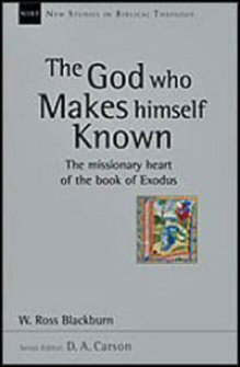 The God Who Makes Himself Known: The Missionary Heart of the Book of Exodus