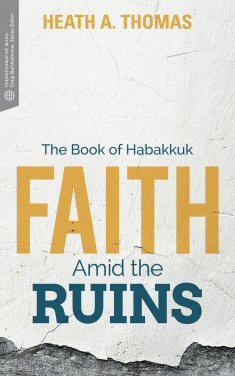 Faith Amid the Ruins: The Book of Habakkuk