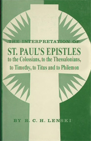 The Interpretation of St. Paul's Epistles to the Colossians, to the Thessalonians, to Timothy, to Titus, and to Philemon