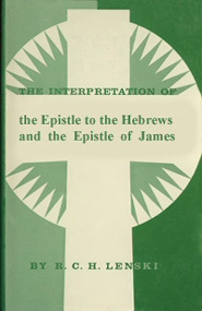The Interpretation of the Epistle to the Hebrews and of the Epistle of James