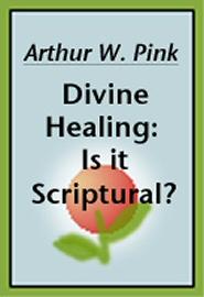 Divine Healing: Is it Scriptural?