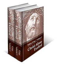 Christ Alone Exalted: The Complete Works of Tobias Crisp (2 vols.)