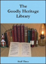 Goodly Heritage Library: Shelf Three