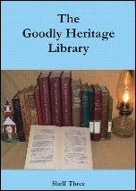 Goodly Heritage Library: Shelf Three