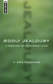 Godly Jealousy: A Theology of Intolerant Love | Logos Bible