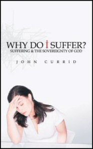 Why Do I Suffer?: Suffering and the Sovereignty of God