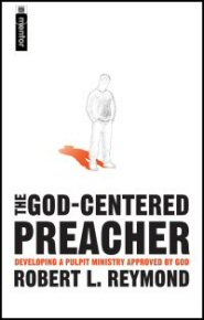 The God-Centered Preacher: Developing a Pulpit Ministry Approved by God