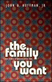 The Family You Want: How to Establish an Authentic, Loving Home