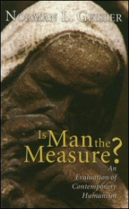 Is Man the Measure? An Evaluation of Contemporary Humanism