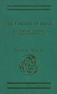 The Forging of Israel: Iron Technology, Symbolism and Tradition in Ancient Society