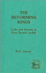 The Reforming Kings: Cults and Society in First Temple Judah