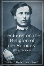 Lectures on the Religion of the Semites (First Series)