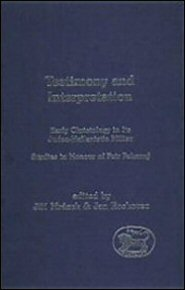 Testimony and Interpretation: Early Christology in its Judeo-Hellenistic Milieu
