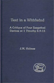 Text in a Whirlwind: A Critique of Four Exegetical Devices at 1 Timothy 2:9-15