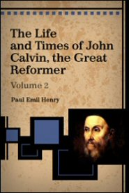 The Life and Times of John Calvin, the Great Reformer (Vol. 2)