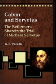 Calvin and Servetus: The Reformer's Share in the Trial of Michael Servetus