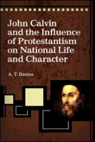 John Calvin and the Influence of Protestantism on National Life and Character