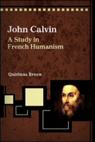 John Calvin: A Study in French Humanism