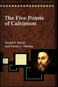The Five Points of Calvinism: Defined, Defended, and Documented
